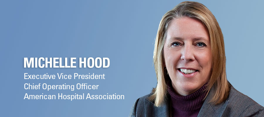 Michelle Hood. Executive Vice President, Chief Operating Officer, American Hospital Association.